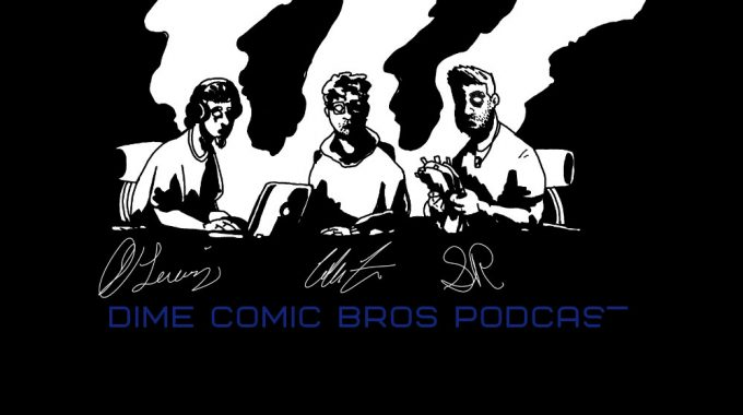 Check Out Dime Comic Bros Podcast!